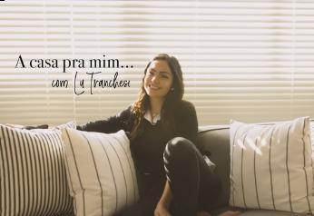 A Casa pra Mim com Luciana Tranchesi